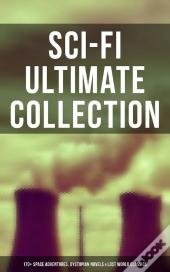 Sci-Fi Ultimate Collection: 170+ Space Adventures, Dystopian Novels, Lost World Classics & Apocalyptic Tales