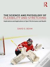 Science And Physiology Of Flexibility And Stretching