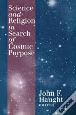 Science And Religion In Search Of Cosmic Purpose