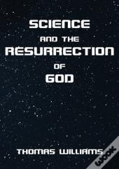 Science And The Resurrection Of God