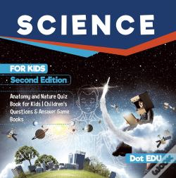Wook.pt - Science For Kids Second Edition | Anatomy And Nature Quiz Book For Kids | Children'S Questions & Answer Game Books