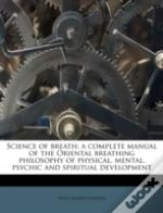 Science Of Breath; A Complete Manual Of