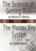 Science Of Getting Rich By Wallace D. Wattles And The Master Key System By Charles F. Haanel