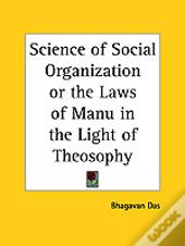Science Of Social Organization Or The Laws Of Manu In The Light Of Theosophy