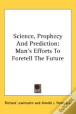 Science, Prophecy And Prediction: Man'S