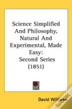 Science Simplified And Philosophy, Natural And Experimental, Made Easy