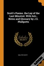 Scott'S Poems. The Lay Of The Last Minstrel. With Intr., Notes And Glossary By J.S. Phillpotts