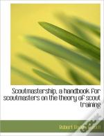 Scoutmastership, A Handbook For Scoutmas