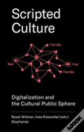 Scripted Culture - Digitalization And The Cultural Public Sphere