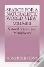 Search For A Naturalistic World Viewnatural Science And Metaphysics