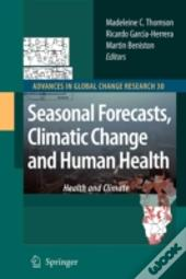 Seasonal Forecasts, Climatic Change And Human Health