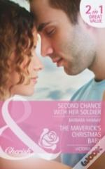 Second Chance With Her Soldier / The Maverick'S Chistmas Baby