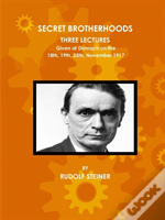 Secret Brotherhoods, Three Lectures Given At Dornach On The 18th, 19th, 25th, November 1917