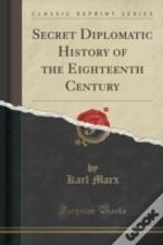 Secret Diplomatic History Of The Eighteenth Century (Classic Reprint)