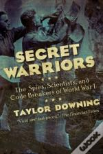 Secret Warriors - The Spies, Scientists And Code Breakers Of World War I