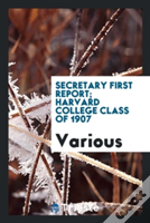 Secretary First Report; Harvard College Class Of 1907