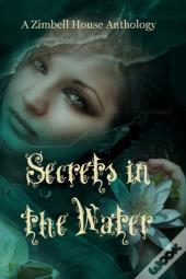 Secrets In The Water: A Zimbell House Anthology