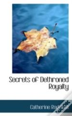 Secrets Of Dethroned Royalty