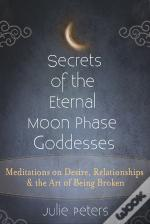 Secrets Of The Eternal Moon Phase Goddess