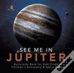 See Me In Jupiter | Astronomy Book For Kids Grade 4 | Children'S Astronomy & Space Books