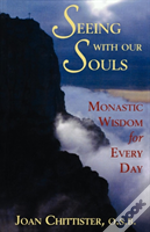 Seeing With Our Souls: Monastic Wisdom For Every Day