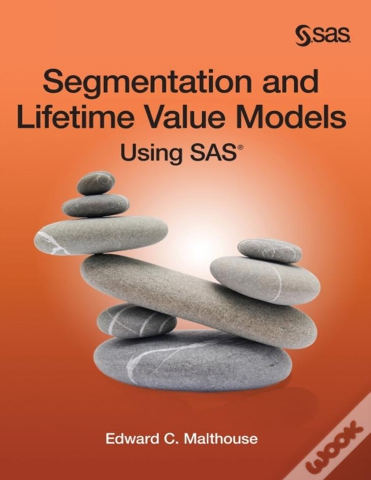 Segmentation And Lifetime Value Models Using Sas (Hardcover Edition)