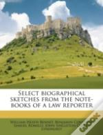 Select Biographical Sketches From The Note-Books Of A Law Reporter