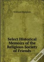 Select Historical Memoirs Of The Religious Society Of Friends