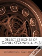 Select Speeches Of Daniel O'Connell, M.P