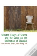 Selected Essays Of Seneca And The Satire On The Deification Of Claudius