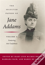 Selected Papers Of Jane Addamsventuring Into Usefulness