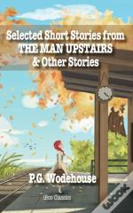 Selected Short Stories From The Man Upst