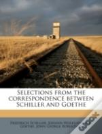 Selections From The Correspondence Between Schiller And Goethe