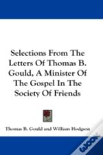 Selections From The Letters Of Thomas B. Gould, A Minister Of The Gospel In The Society Of Friends