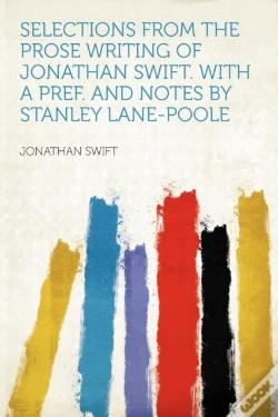 Wook.pt - Selections From The Prose Writing Of Jonathan Swift. With A Pref. And Notes By Stanley Lane-Poole