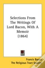 Selections From The Writings Of Lord Bac
