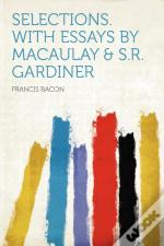 Selections. With Essays By Macaulay & S.R. Gardiner