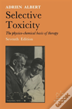 Selective Toxicity : The Physico-Chemical Basis Of Therapy