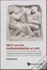 Self And The Phenomenon Of Life: A Biologist Examines Life From Molecules To Humanity