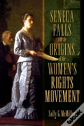 Seneca Falls And The Origins Of The Wome