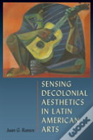 Sensing Decolonial Aesthetics And Latin American Arts