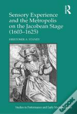 Sensory Experience And The Metropolis On The Jacobean Stage (1603-1625)