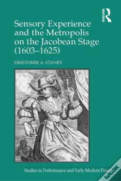 Wook.pt - Sensory Experience And The Metropolis On The Jacobean Stage (1603-1625)