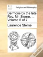 Sermons By The Late Rev. Mr. Sterne. ...