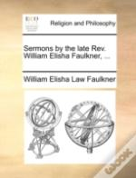 Sermons By The Late Rev. William Elisha