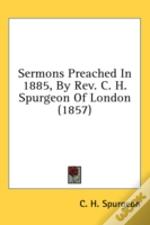 Sermons Preached In 1885, By Rev. C. H.