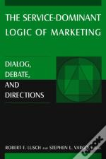 Service-Dominant Logic Of Marketing: Dialog, Debate, And Directions