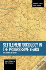 Settlement Sociology In Progressive Years: Faith, Science, And Reform