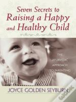 Seven Secrets To Raising A Happy And Healthy Child