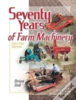 Seventy Years Of Farm Machinery Part 2